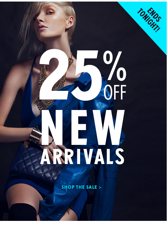 25% off New Arrivals. Shop the sale.