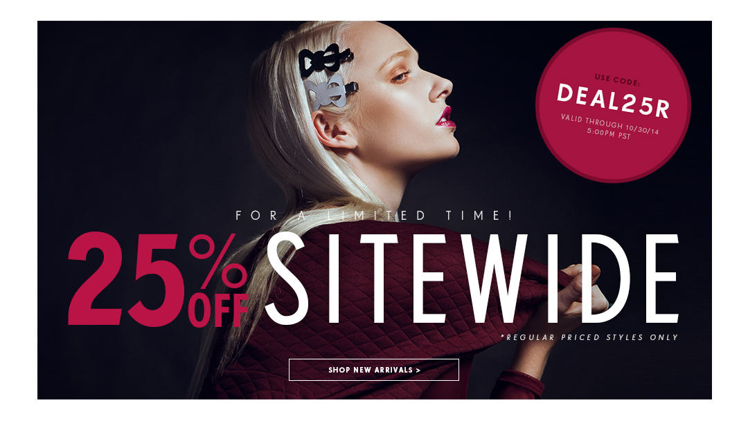 For a limited time! 25% off sitewide sale. Shop new arrivals.