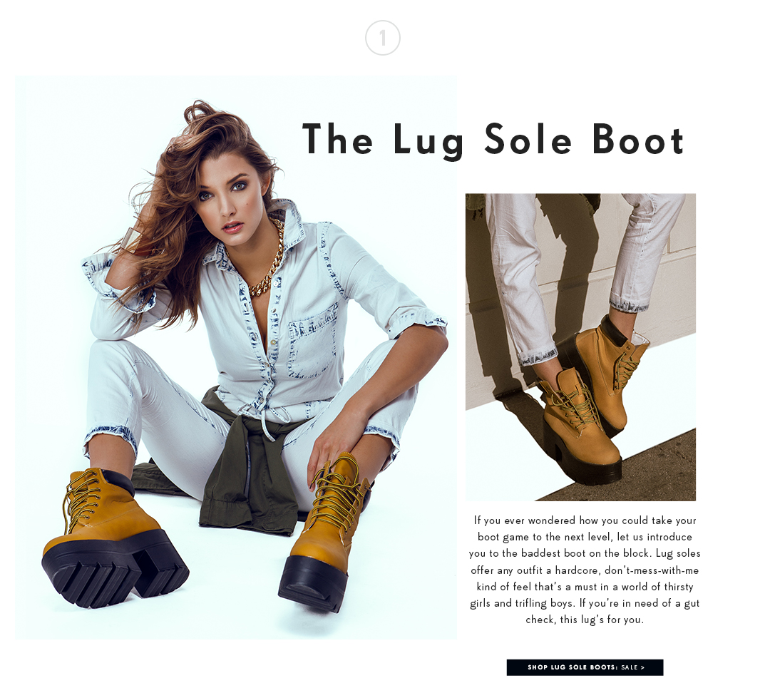 If you ever wondered how you could take your boot game to the next level, let us introduce you to the baddest boot on the block. Lug soles offer any outfit a hardcore, don't-mess-with-me kind of feel that's a must in a world of thirsty girls and trifling boys. If you're in need of a gut check, this lug's for you.