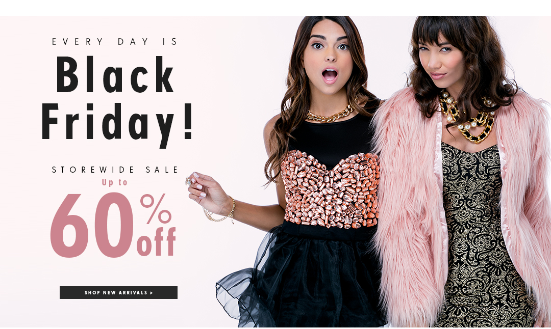 Every Day is Black Friday! Storewide sale up to 60% off!