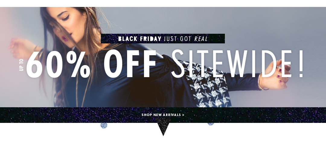 Black Friday Just got Real. Up to 60% off sitewide!