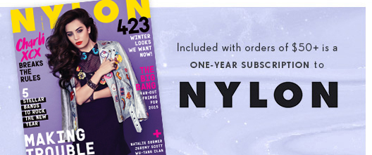 Included with orders of $50 + is a one-year subscription to Nylon Magazine